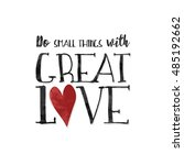 do small things with great love ... | Shutterstock .eps vector #485192662