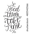 good things take time... | Shutterstock . vector #485543566