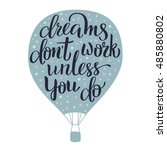 dreams don't work unless you do ... | Shutterstock .eps vector #485880802