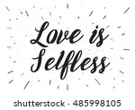 love is selfless romantic... | Shutterstock . vector #485998105