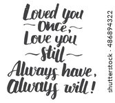 love you once  love you still.... | Shutterstock .eps vector #486894322