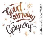 good morning gorgeous. brush... | Shutterstock .eps vector #486894832