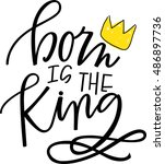 born is the king   Shutterstock .eps vector #486897736