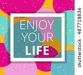 enjoy your life. inspirational...   Shutterstock .eps vector #487718836