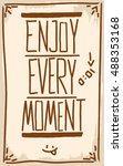 enjoy every moment. motivation. ... | Shutterstock .eps vector #488353168