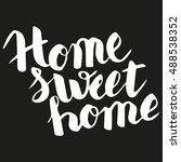 calligraphic quote 'home sweet... | Shutterstock .eps vector #488538352