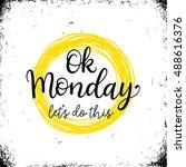 ok monday  let's do this ... | Shutterstock .eps vector #488616376