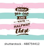 believe you can and you are... | Shutterstock .eps vector #488754412