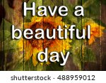 have a beautiful day wording... | Shutterstock . vector #488959012