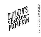 daddy's little pumpkin  ... | Shutterstock .eps vector #490584766