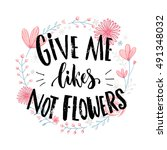 give me likes  not flowers.... | Shutterstock .eps vector #491348032