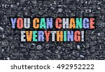 you can change everything.... | Shutterstock . vector #492952222
