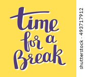 time for a break   handwritten... | Shutterstock .eps vector #493717912