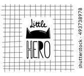 lettering little hero with the... | Shutterstock .eps vector #493738978