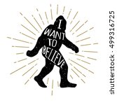 Stock photo  hand drawn bigfoot yeti sasquatch illustration with i want to believe lettering 499316725
