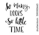 so many books  so little time   ... | Shutterstock .eps vector #500300665