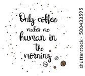 only coffee makes me human in... | Shutterstock .eps vector #500433595