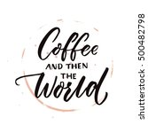 coffee and then the world.... | Shutterstock .eps vector #500482798