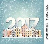 2017. winter urban landscape.... | Shutterstock . vector #500524822