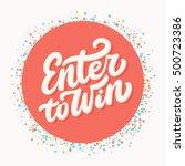 enter to win. lettering. | Shutterstock .eps vector #500723386