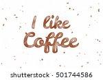 i like coffee. watercolor... | Shutterstock . vector #501744586