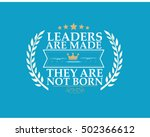 leaders are made  they are not... | Shutterstock .eps vector #502366612