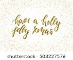 have a holly jolly xmas   ink... | Shutterstock .eps vector #503227576