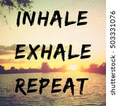 Small photo of Quote about relaxation and peace with inhale, exhale, repeat text on retro background filter