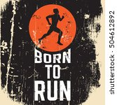 born to run. quote... | Shutterstock .eps vector #504612892