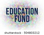 education fund  colorful... | Shutterstock . vector #504803212