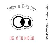 symbol of 80 90s style  eyes of ... | Shutterstock .eps vector #506672668