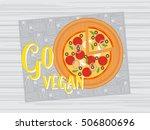 go vegan. vegetarian pizza  veg ... | Shutterstock .eps vector #506800696