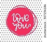 love you. bright multi colored... | Shutterstock .eps vector #507256186