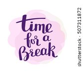 time for a break   handwritten... | Shutterstock .eps vector #507311872