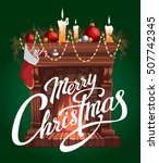 christmas fireplace. vector... | Shutterstock .eps vector #507742345