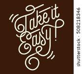 take it easy vintage custom... | Shutterstock .eps vector #508218346