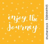 enjoy the journey. brush hand... | Shutterstock .eps vector #508444945