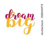 dream big. brush hand lettering ... | Shutterstock .eps vector #508444975