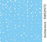 snow. seamless pattern. flying...   Shutterstock .eps vector #508529272