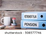 retirement plan and pension.... | Shutterstock . vector #508577746