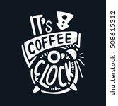 it's coffee o'clock. decorative ... | Shutterstock .eps vector #508615312