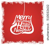 merry christmas and happy new... | Shutterstock .eps vector #510032632