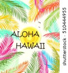 aloha hawaii summer beach party ... | Shutterstock . vector #510444955