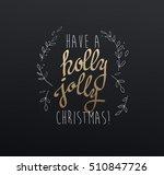 handwritten christmas slogan ... | Shutterstock .eps vector #510847726