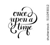 once upon a time hand lettering ... | Shutterstock .eps vector #511093012