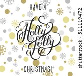 have a holly jolly christmas ... | Shutterstock . vector #511119472