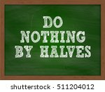 do nothing by halves... | Shutterstock . vector #511204012