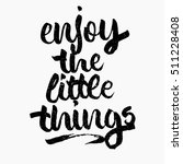 enjoy the little things quote.... | Shutterstock .eps vector #511228408