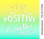stay positive no matter what.... | Shutterstock .eps vector #511517296