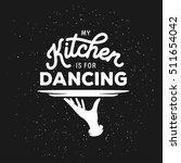 my kitchen is for dancing... | Shutterstock .eps vector #511654042